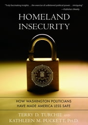 Homeland Insecurity - How Washington Politicians Have Made America Less Safe ebook by Terry Turchie,Dr. Kathleen Puckett