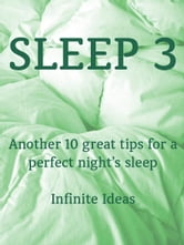 Sleep 3 - Another 10 great tips for a perfect night's sleep ebook by Infinite Ideas