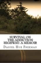 Survival On The Addiction Highway ebook by Daniel Hue Freeman