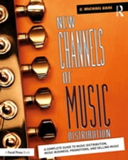New Channels of Music Distribution - Understanding the Distribution Process, Platforms and Alternative Strategies ebook by C. Michael Brae