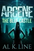 Arcene: The Blue Castle ebook by Al K. Line
