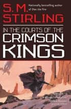 In the Courts of the Crimson Kings ebook by S.M. Stirling