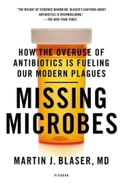 Missing Microbes - How the Overuse of Antibiotics Is Fueling Our Modern Plagues ebook by Martin J. Blaser, MD