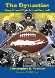 The Dynasties - Long Island High School Football ebook by Christopher R. Vaccaro