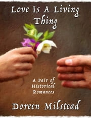 Love Is a Living Thing: A Pair of Historical Romances ebook by Doreen Milstead