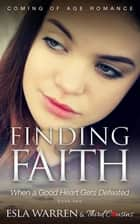Finding Faith - When a Good Heart Gets Defeated (Book 2) Coming Of Age Romance - Coming Of Age Romance ebook by Third Cousins, Esla Warren