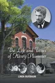 The Life and Times of Henry Plummer ebook by Linda Buxbaum