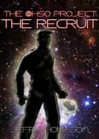 The Ohso Project: The Recruit ebook by Jeff Thomason