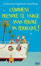 Comment prendre le large sans perdre sa perruque ! ebook by Catharina INGELMAN-SUNDBERG