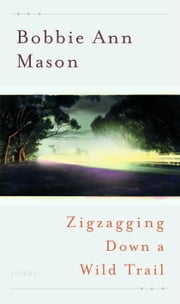 Zigzagging Down a Wild Trail - Stories ebook by Bobbie Ann Mason