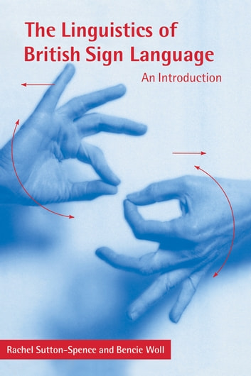 The Linguistics of British Sign Language - An Introduction ebook by Rachel Sutton-Spence,Bencie Woll