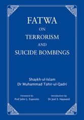 Fatwa on Terrorism and Suicide Bombings ebook by Muhammad Tahir-ul-Qadri