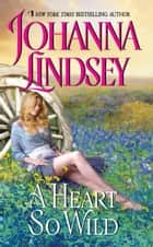 A Heart So Wild ebook by Johanna Lindsey