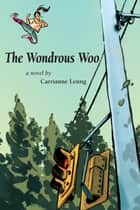 The Wondrous Woo ebook by Carrianne Leung