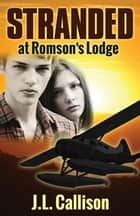 Stranded at Romson's Lodge ebook by J. L. Callison