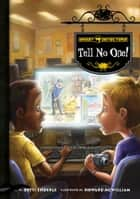 Ghost Detectors Book 3: Tell No One! ebook by Dotti Enderle