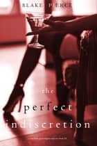 The Perfect Indiscretion (A Jessie Hunt Psychological Suspense Thriller—Book Eighteen) ebook by Blake Pierce
