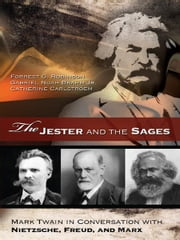 The Jester and the Sages - Mark Twain in Conversation with Nietzsche, Freud, and Marx ebook by Forrest G. Robinson, Gabriel Noah Brahm, Catherine Carlstroem