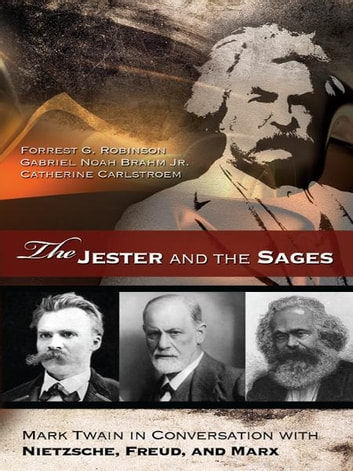 The Jester and the Sages - Mark Twain in Conversation with Nietzsche, Freud, and Marx ebook by Forrest G. Robinson,Gabriel Noah Brahm,Catherine Carlstroem