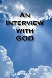 An Interview with God ebook by Lucy Lelens