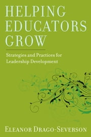 Helping Educators Grow - Strategies and Practices for Leadership Development ebook by Eleanor Drago-Severson