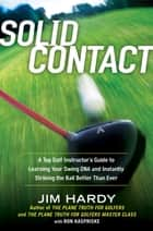 Solid Contact - A Top Instructor's Guide to Learning Your Swing DNA and Instantly Striking the Ball Better Than Ever ebook by Jim Hardy