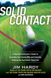Solid Contact - A Top Instructor's Guide to Learning Your Swing DNA and Instantly Striking the B all Better Than Ever ebook by Jim Hardy