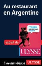 Au restaurant en Argentine (Guide de conversation) ebook by Lucila Astelarra, Collectif Ulysse, Collectif