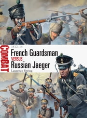 French Guardsman vs Russian Jaeger - 1812?14 ebook by Laurence Spring,Mr Mark Stacey