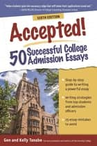 Accepted! 50 Successful College Admission Essays eBook by Gen Tanabe, Kelly Tanabe