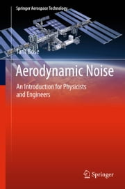 Aerodynamic Noise - An Introduction for Physicists and Engineers ebook by Tarit Bose