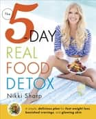 The 5-Day Real Food Detox ebook by Nikki Sharp