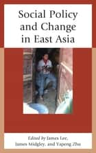 Social Policy and Change in East Asia ebook by James Lee, James Midgley, Yapeng Zhu,...