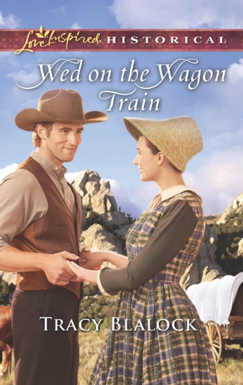 Wed On The Wagon Train (Mills & Boon Love Inspired Historical) ebook by Tracy Blalock
