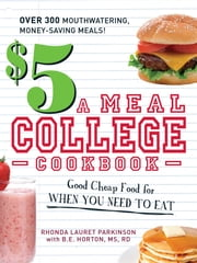 $5 a Meal College Cookbook - Good Cheap Food for When You Need to Eat ebook by Rhonda Lauret Parkinson, B.E. Horton