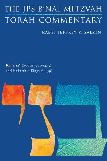 Ki Tissa' (Exodus 30:11-34:35) and Haftarah (1 Kings 18:1-39) - The JPS B'nai Mitzvah Torah Commentary ebook by Rabbi Jeffrey K. Salkin