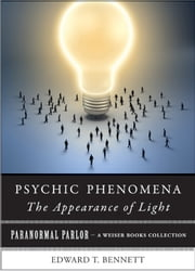 Psychic Phenomena: The Appearance of Light - Paranormal Parlor, A Weiser Books Collection ebook by Bennet, Edward T.,Ventura, Varla