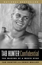 Tab Hunter Confidential ebook by Tab Hunter,Eddie Muller