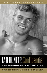 Tab Hunter Confidential - The Making of a Movie Star ebook by Tab Hunter,Eddie Muller