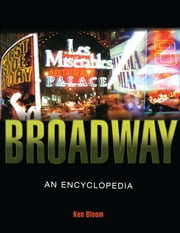 Broadway - An Encyclopedia ebook by Ken Bloom