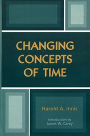 Changing Concepts of Time ebook by Harold A. Innis,James W. Carey