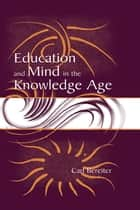 Education and Mind in the Knowledge Age ebook by Carl Bereiter