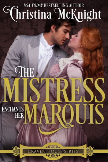 The Mistress Enchants Her Marquis ebook by Christina McKnight
