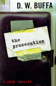 The Prosecution - A Legal Thriller ebook by D. W. Buffa
