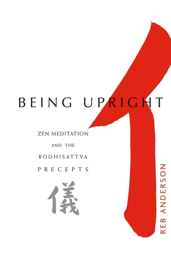 Being Upright - Zen Meditation and Bodhisattva Precepts ebook by Tenshin Reb Anderson