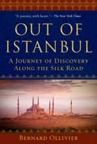 Out of Istanbul - A Journey of Discovery along the Silk Road eBook by Bernard Ollivier, Dan Golembeski