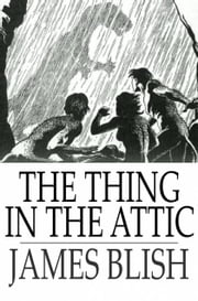 The Thing in the Attic ebook by James Blish