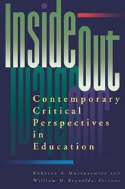 inside/out - Contemporary Critical Perspectives in Education ebook by Rebecca A. Martusewicz,William M. Reynolds