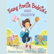 Young Amelia Bedelia's Audio Collection audiobook by Herman Parish
