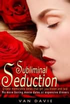 Subliminal Seduction ebook by Van Davie